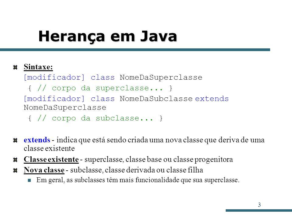 Herança em Java Sintaxe: [modificador] class NomeDaSuperclasse